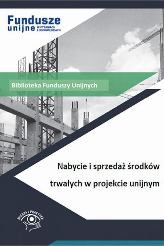 okładka Nabycie i sprzedaż środków trwałych w projekcie unijnymebook | PDF | Katarzyna  Trzpioła, Marek  Dominik Peda