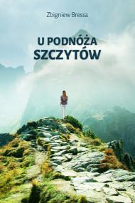 okładka U podnóża szczytów. Ebook | papier | Bressa Zbigniew