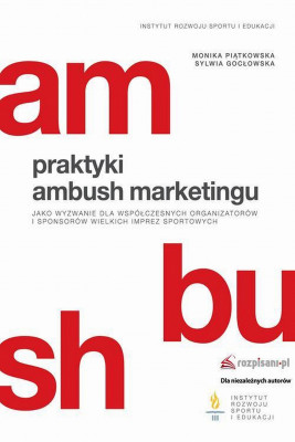 okładka Praktyki ambush marketingu jako wyzwanie dla współczesnych organizatorów i sponsorów wielkich imprez sportowych, Ebook | Monika  Piątkowska, Sylwia  Gocłowska