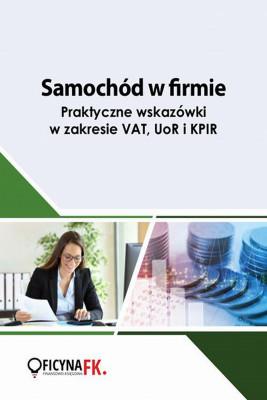 okładka Samochód w firmie. Praktyczne wskazówki w zakresie VAT, UoR i KPIR, Ebook   Praca Zbiorowa