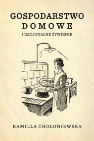 okładka Gospodarstwo domowe i racjonalne żywienie, Ebook | Kamilla Chołoniewska