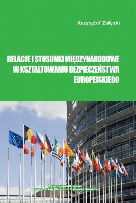 okładka Relacje i stosunki międzynarodowe w kształtowaniu bezpieczeństwa europejskiego, Ebook | Krzysztof  Załęski