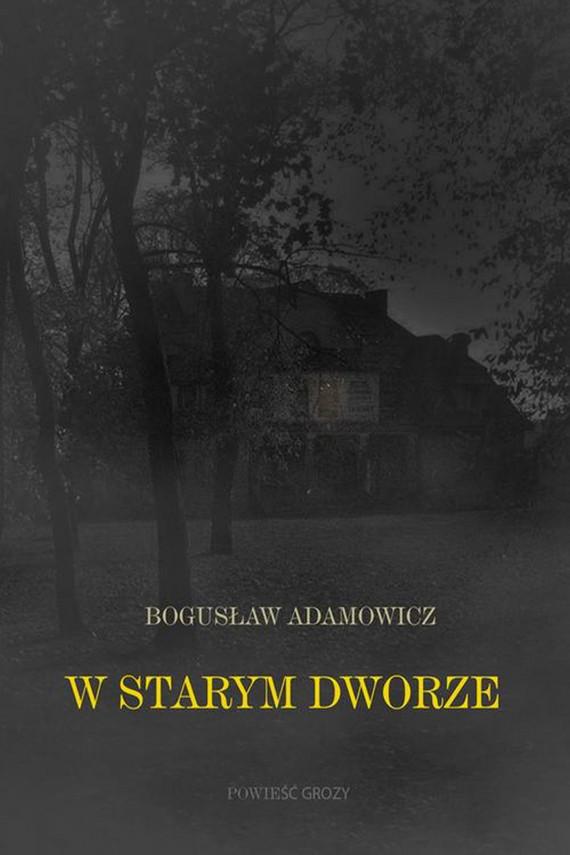 okładka W starym dworze. Powieśc fantastycznaebook | EPUB, MOBI | Bogusław  Adamowicz