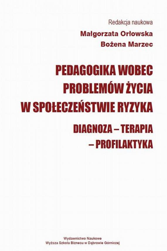 okładka Pedagogika wobec problemów życia w społeczeństwie ryzyka. Diagnoza - Terapia - Profilaktykaebook | PDF | Małgorzata  Orłowska, Bożena  Marzec
