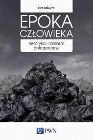 okładka Epoka człowieka. Ebook | papier | Ewa  Bińczyk