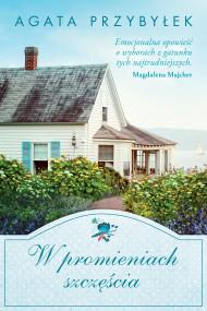 okładka W promieniach szczęścia. Ebook | papier | Agata Przybyłek