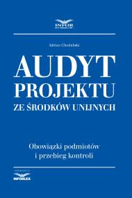 okładka Audyt projektu ze środków unijnych. Obowiązki podmiotów i przebieg kontroli. Ebook | papier | Adrian Chodubski