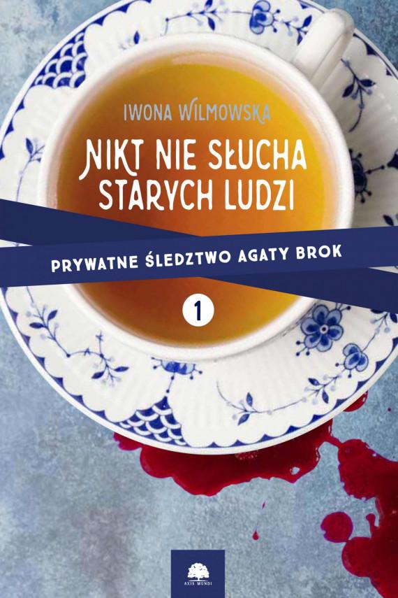 okładka Nikt nie słucha starych ludzi. Prywatne śledztwo Agaty Brok t.1ebook   EPUB, MOBI   Iwona Wilmowska