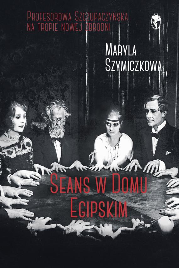 okładka Seans w Domu Egipskimebook | EPUB, MOBI | Maryla Szymiczkowa