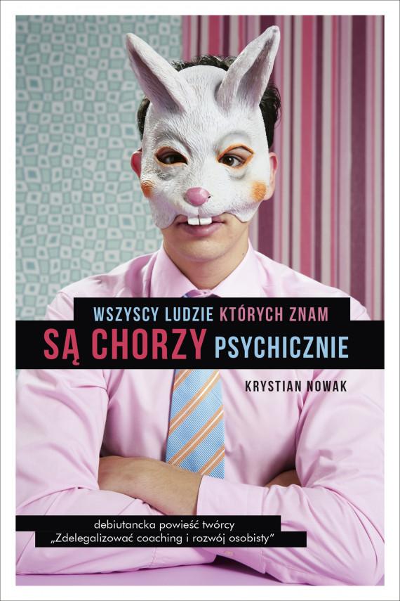 okładka Wszyscy ludzie, których znam, są chorzy psychicznie. Ebook | EPUB, MOBI | Nowak Krystian