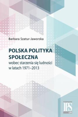 okładka Polska polityka społeczna wobec starzenia się ludności w latach 1971-2013, Ebook | Barbara Szatur-Jaworska