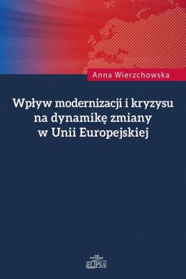 okładka Wpływ modernizacji i kryzysu na dynamikę zmiany w Unii Europejskiej, Ebook | Anna  Wierzchowska