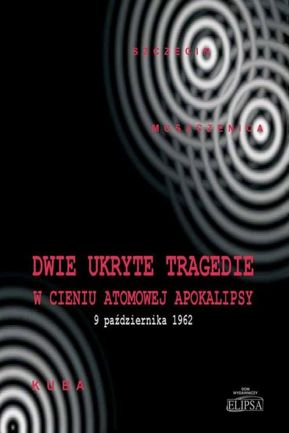 okładka Dwie ukryte tragedie w cieniu atomowej apokalipsyebook | PDF | Paweł Soroka, Ireneusz Gębski
