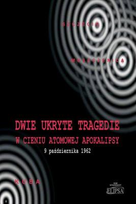 okładka Dwie ukryte tragedie w cieniu atomowej apokalipsy, Ebook | Paweł Soroka, Ireneusz Gębski