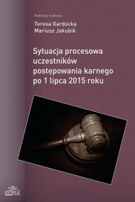 okładka Sytuacja procesowa uczestników postępowania karnego po 1 lipca 2015 roku. Ebook | papier | Teresa  Gardocka, Mariusz  Jakubik