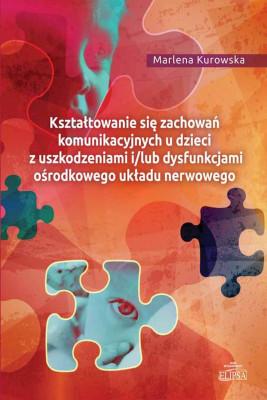 okładka Kształtowanie się zachowań komunikacyjnych u dzieci z uszkodzeniami i/lub dysfunkcjami ośrodkowego ukladu nerwowego, Ebook | Marlena  Kurowska