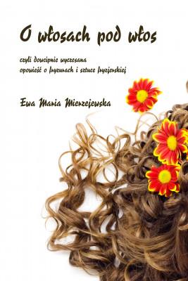 okładka O włosach pod włos, Ebook | Ewa Maria Mierzejewska