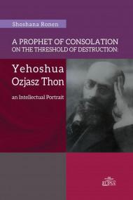 okładka A Prophet of Consolation on the Threshold of Destruction: Yehoshua Ozjasz Thon, an Intellectual Port. Ebook | papier | Steinke Ronen