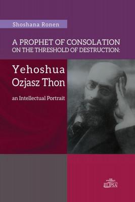 okładka A Prophet of Consolation on the Threshold of Destruction: Yehoshua Ozjasz Thon, an Intellectual Port, Ebook | Steinke Ronen