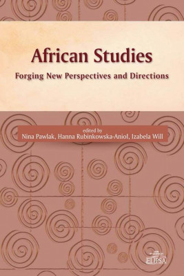 okładka African Studies Forging New Perspectives and Directions, Ebook | Nina  Pawlak, Hanna  Rubinkowska-Aniol, Izabela  Will