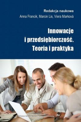 okładka Innowacje i przedsiębiorczość. Teoria i praktyka, Ebook | Anna  Francik, Marcin  Lis, Viera  Marková