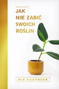 okładka Jak nie zabić swoich roślin. Ebook | papier | Southern Nik