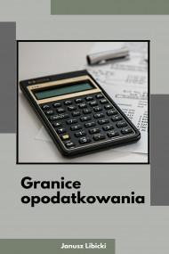 okładka Granice opodatkowania, Ebook | Janusz Libicki