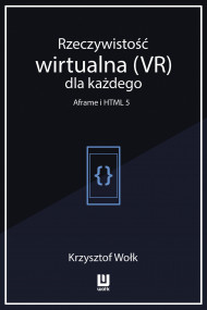 okładka Rzeczywistość wirtualna (VR) dla każdego - Aframe i HTML 5. Ebook | papier | Krzysztof Wołk