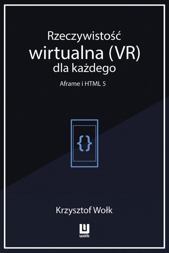 okładka Rzeczywistość wirtualna (VR) dla każdego - Aframe i HTML 5. Ebook | EPUB, MOBI | Krzysztof Wołk