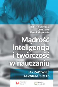 okładka Mądrość, inteligencja i twórczość w nauczaniu. Ebook | papier | Robert J. Sternberg, Linda Jarvin, Elena L. Grigorenko