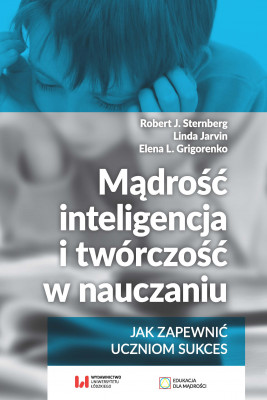 okładka Mądrość, inteligencja i twórczość w nauczaniu, Ebook   Robert J. Sternberg, Linda Jarvin, Elena L. Grigorenko