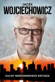 okładka Jacek Wojciechowicz. Kulisy warszawskiego ratusza, Ebook | Magdalena  Rigamonti, Jacek Wojciechowicz