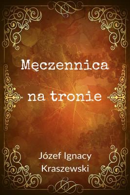 okładka Męczennica na tronie, Ebook | Józef Ignacy Kraszewski
