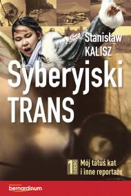 okładka Syberyjski trans. Część 1 Mój tatuś kat i inne reportaże. Ebook | Kalisz Stanisław