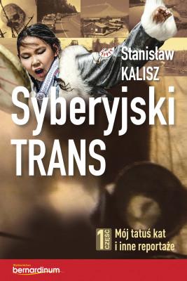 okładka Syberyjski trans. Część 1 Mój tatuś kat i inne reportaże, Ebook | Kalisz Stanisław