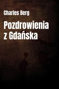 okładka Pozdrowienia z Gdańska, Ebook | Charles Berg