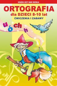 okładka Ortografia dla dzieci 8-10 lat. Ćwiczenia i zabawy, Ebook | Anna Włodarczyk, Mateusz  Jagielski, Beata  Guzowska, Iwona  Kowalska