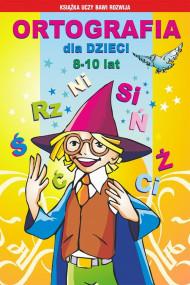 okładka Ortografia dla dzieci 8-10 lat, Ebook | Anna Włodarczyk, Mateusz  Jagielski, Beata  Guzowska, Iwona  Kowalska