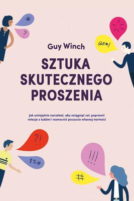 okładka Sztuka skutecznego proszenia, Ebook | Guy Winch