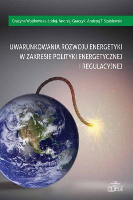 okładka Uwarunkowania rozwoju energetyki w zakresie polityki energetycznej i regulacyjnej, Ebook   Grażyna Wojtkowska-Łodej, Andrzej Graczyk, Andrzej T.  Szablewski
