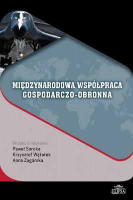 okładka Międzynarodowa współpraca gospodarczo-obronna, Ebook | Paweł Soroka, Anna  Zagórska, Krzysztof  Wątorek