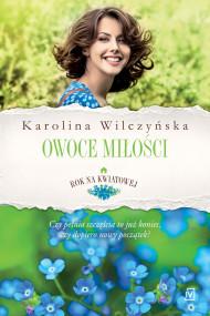 okładka Rok na Kwiatowej. Tom 4. Owoce miłości. Ebook | papier | Karolina Wilczyńska