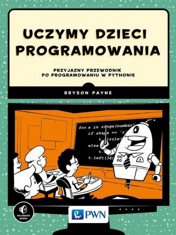 okładka Uczymy dzieci programowania. Ebook | EPUB, MOBI | Bryson  Payne