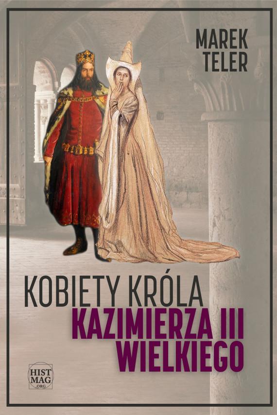 okładka Kobiety króla Kazimierza III Wielkiegoebook | EPUB, MOBI | Marek Teler