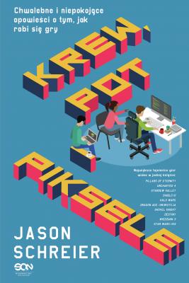 okładka Krew, pot i piksele. Chwalebne i niepokojące opowieści o tym, jak robi się gry, Ebook | Schreier Jason