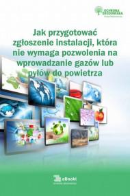 okładka Jak przygotować zgłoszenie instalacji, która nie wymaga pozwolenia na wprowadzanie gazów lub pyłów do powietrza, Ebook   Karolina  Szewczyk-Cieślik