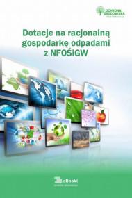 okładka Dotacje na racjonalną gospodarkę odpadami z NFOŚiGW, Ebook   Katarzyna Czajkowska-Matosiuk