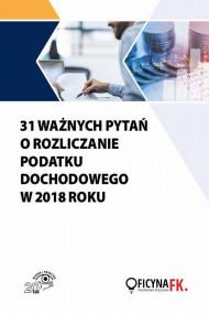 okładka 31 ważnych pytań o rozliczanie podatku dochodowego w 2018 roku, Ebook   Praca zbiorowa