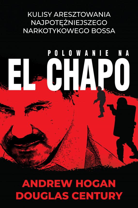 okładka Polowanie na El Chapo. Ebook | EPUB, MOBI | Douglas Century, Andrew  Hogan