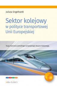 okładka Sektor kolejowy w polityce transportowej Unii Europejskiej. Ebook | Engelhardt Juliusz
